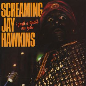 "Screaming Jay Hawkins ""I Put A Spell On You"""