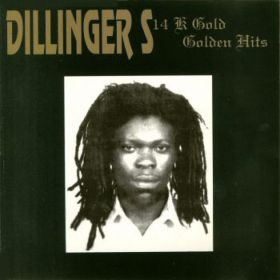 Dillinger – 14 K Gold - Golden Hits